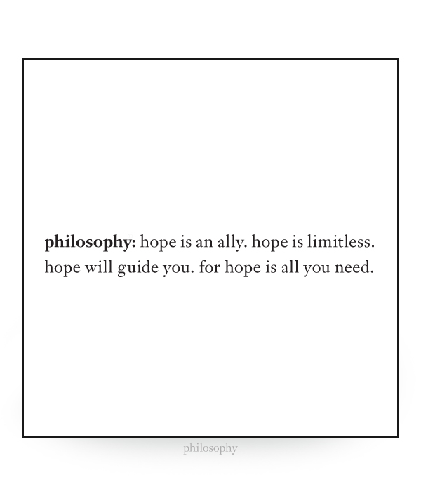 hope is an ally. hope is limitless. hope will guide you. for hope is all you need.