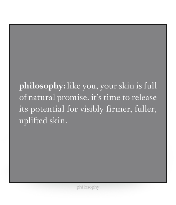 like you, your skin is full of natural promise. it's time to release its potential for visibly firmer, fuller, uplifted skin.