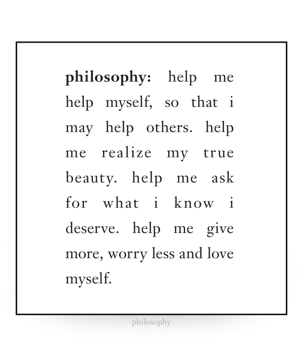 help me help myself, so that I may help others. help me realize my true beauty.  help me ask for what i know i deserve.  help me give more, worry less and love myself.