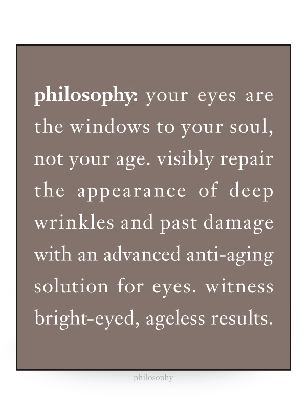 your eyes are the window to your soul, not your age. visibliy repair the appearnace of deep wrinkles and past damage with an advanced anti-aging solution for eyes. witness bright-eyed ageless results.