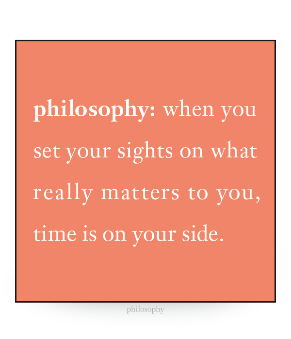 when you set your sights on what really matters to you, time is on your side