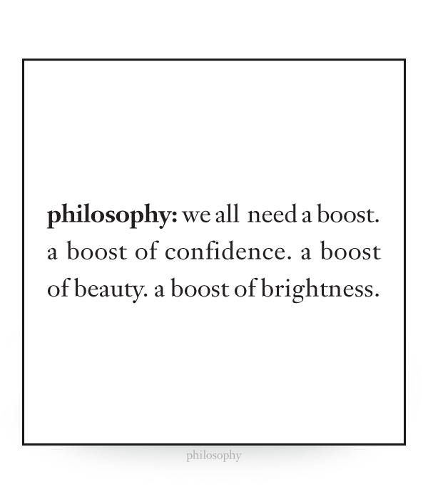we all need a boost. a boost of confidence. a boost of beauty. a boost of brightness.