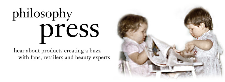 philosophy press   hear about products creating a buzz with fans, retailers and beauty experts