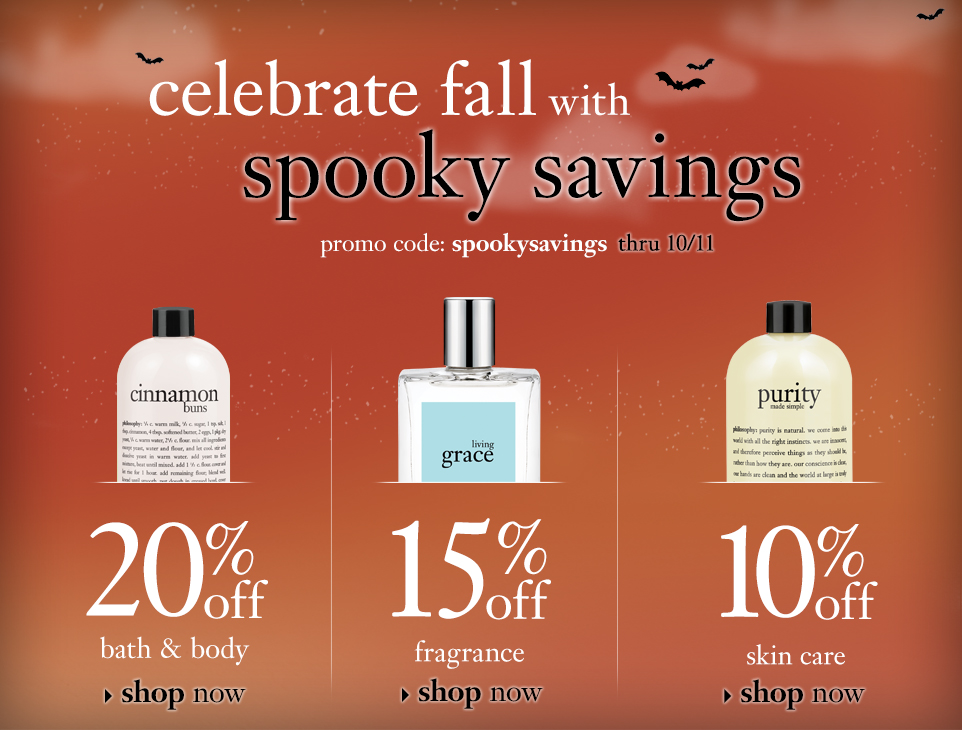 celebrate fall with spooky savings. 20% bath & body. 15% off fragrance. 10% off skin care. show now.