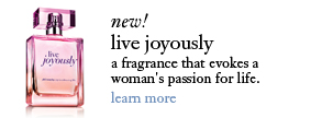 new! live joyously - a fragrance that evokes a woman's passion for life - learn more